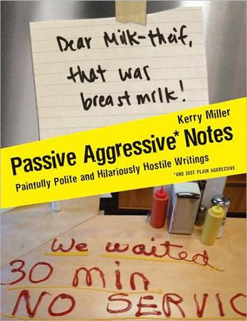 Passive Aggressive Notes: Painfully Polite and Hilariously Hostile Writings from Shared Spaces the World Over
