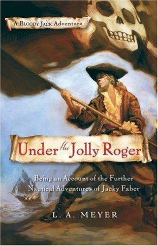 A Bloody Jack Adventure, Book 3: Under the Jolly Roger: Being an Account of the Further Nautical Adventures of Jacky Faber