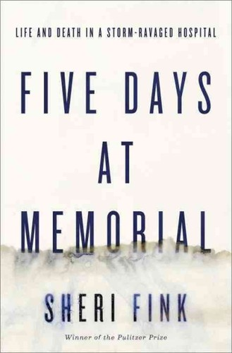 Five Days at Memorial: Life and Death at a Storm-Ravaged Hospital