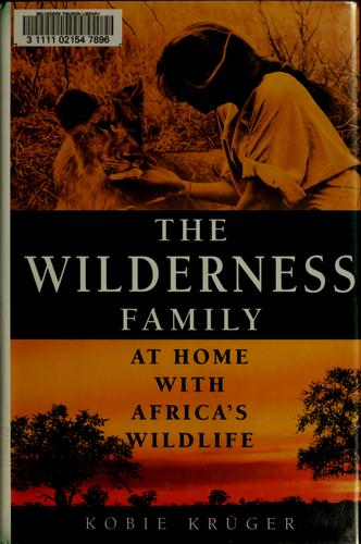 The Wilderness Family: At Home with Africa's Wildlife