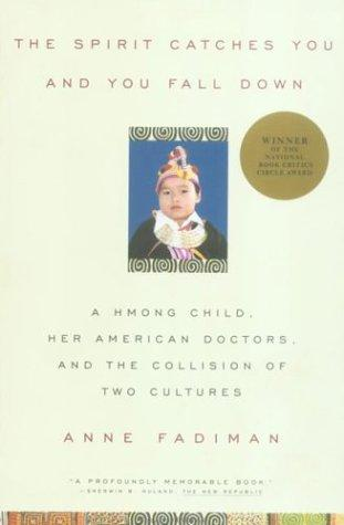 The Spirit Catches You and You Fall Down: A Hmong Child, Her American Doctors, and the Collision of
