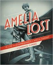 Amelia Lost: The Life and Disappearance of Amelia Earhart