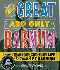 The Great and Only Barnum: The Tremendous and Stupendous Life of the Showman P. T. Barnum