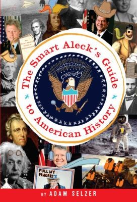 The Smart Aleck's Guide to American History