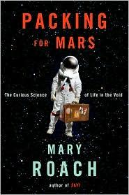 Packing for Mars: The Curious Life of Science in the Void