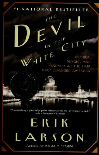 The Devil in the White City: Murder, Magic, and Madness at the Fair that Changed America
