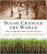 Sugar Changed the World: A Story of Magic, Spice, Slavery, Freedom and Science