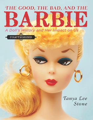 The Good, the Bad and the Barbie: A Doll's History and Her Impact on Us