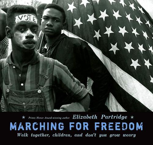 Marching For Freedom: Walk Together Children, and Don't You Grow Weary