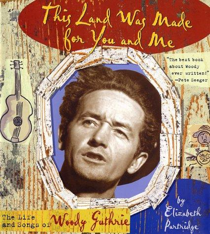 This Land Was Made for You and Me: The Life and Songs of Woody Guthrie