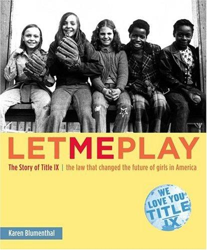 Let Me Play: The Story of Title IX: The Law That Changed the Future of Girls in America