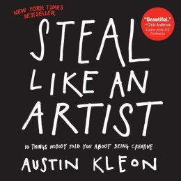 Steal Like an Artist: 10 Things Nobody Ever Told You About Being Creative