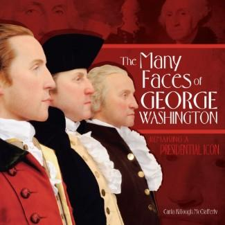 The Many Faces of George Washington: Remaking a Presidential Icon