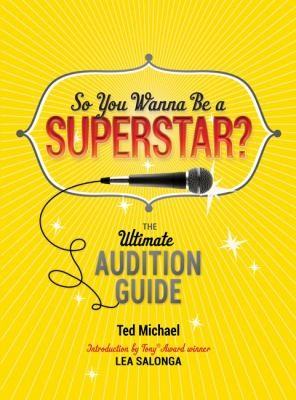 So You Wanna Be a Superstar?: The Ultimate Audition Guide