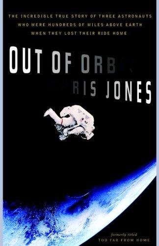 Out of Orbit: The Incredible True Story of Three Astronauts Who Were Hundreds of Miles Above Earth With No Way Home