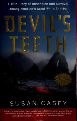 The Devil's Teeth: A True Story of Obsession and Survival Among America's Great White Sharks