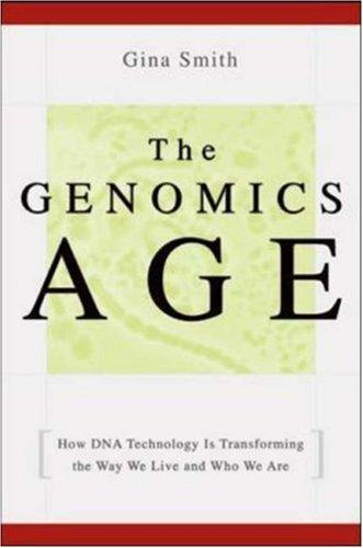 The Genomics Age: How DNA Technology is Transforming the Way We Live and Who We Are