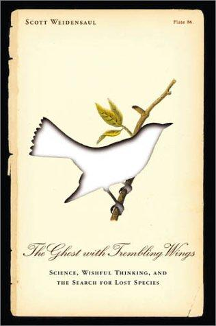The Ghost with Trembling Wings: Science, Wishful Thinking, and the Search for Lost Species