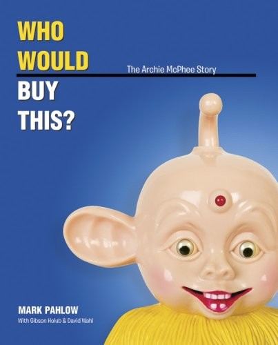 a27cad23d6f80a Who Would Buy This  The Archie McPhee Story