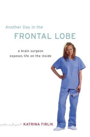 Another Day in the Frontal Lobe: A Brian Surgeon Exposes Life on the Inside