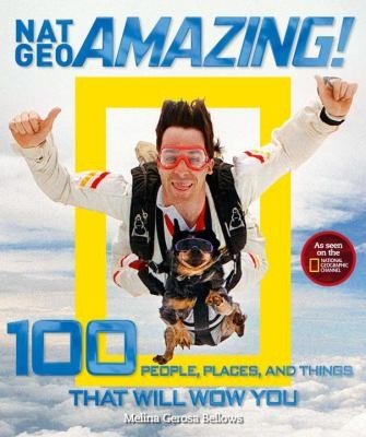 NatGeo Amazing!: 100 People, Places, and Things That Will Wow You