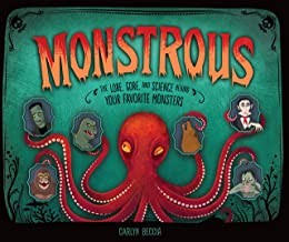 Monstrous: The Lore, Gore, and Science Behind Your Favorite Monsters