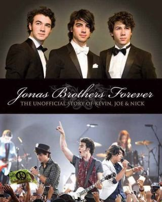 Jonas Brothers Forever: The Unofficial Story of Kevin, Joe and Nick