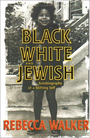 Black, White, and Jewish: Autobiography of a Shifting Self
