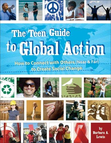 The Teen Guide to Global Action: How to Connect With Others (Near & Far) to Create Social Change