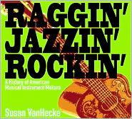 Raggin' Jazzin' Rockin': A History of American Musical Instrument Makers
