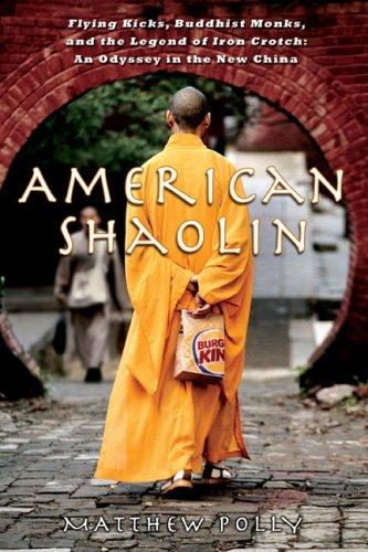 American Shaolin: Flying Kicks, Buddhist Monks, and the Legend of Iron Crotch: An Odyssey in the New