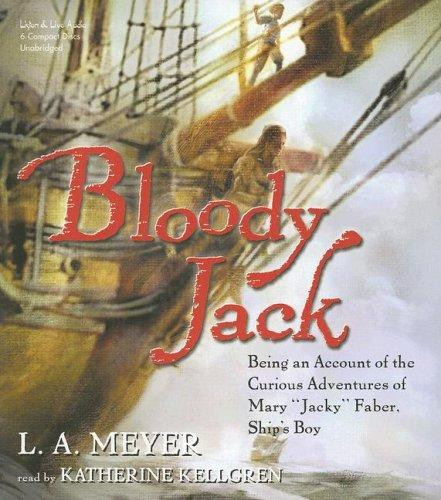 "Bloody Jack: Being an Account of the Curious Adventures of Mary ""Jacky"" Faber, Ship's Boy"