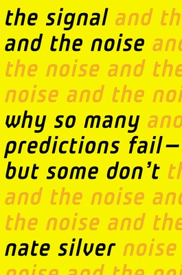 The Signal and the Noise: Why So Many Predictions Fail—But Some Don't