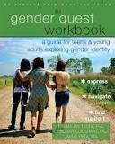 The Gender Quest Workbook: A Guide for Teens & Young Adults Exploring Gender Identity