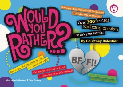 Would You Rather...? BFF!! Over 300 Fiercely Fascinating Questions to Ask Your Friends